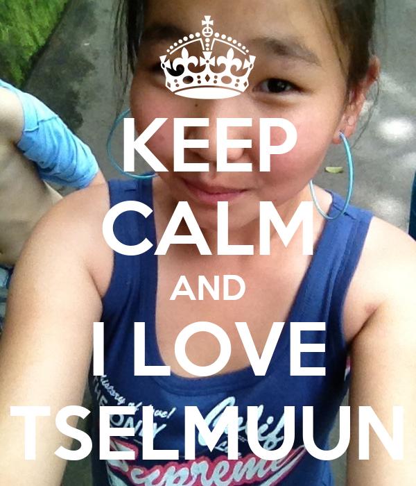 KEEP CALM AND I LOVE TSELMUUN