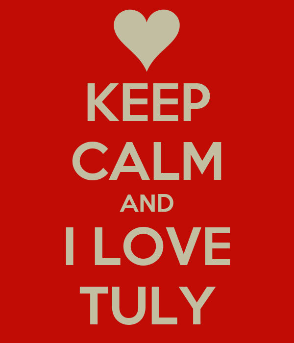 KEEP CALM AND I LOVE TULY