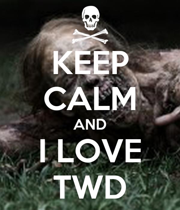 KEEP CALM AND I LOVE  TWD