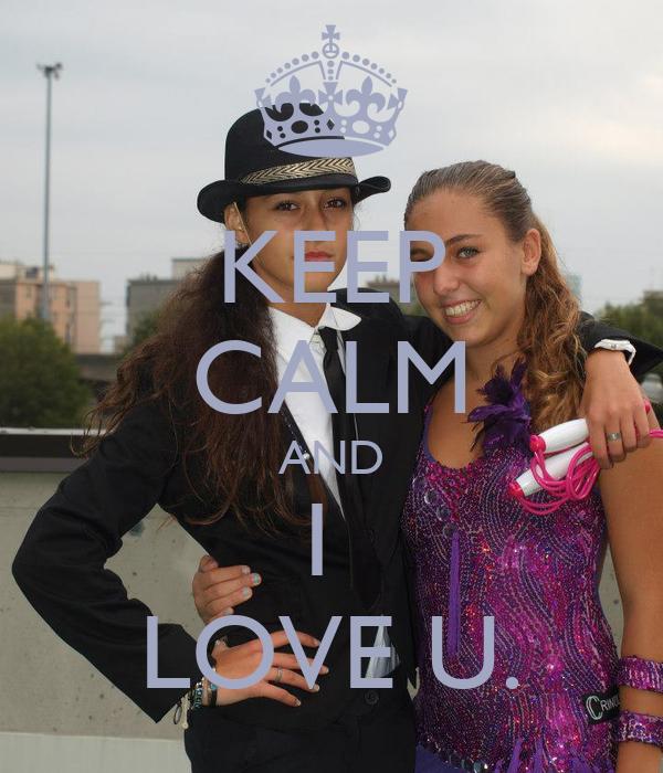 KEEP CALM AND I  LOVE U.