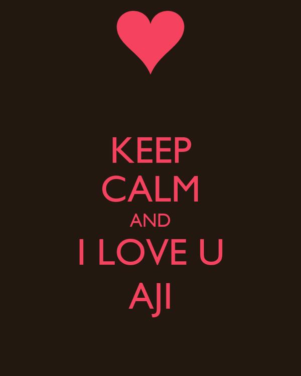 KEEP CALM AND I LOVE U AJI