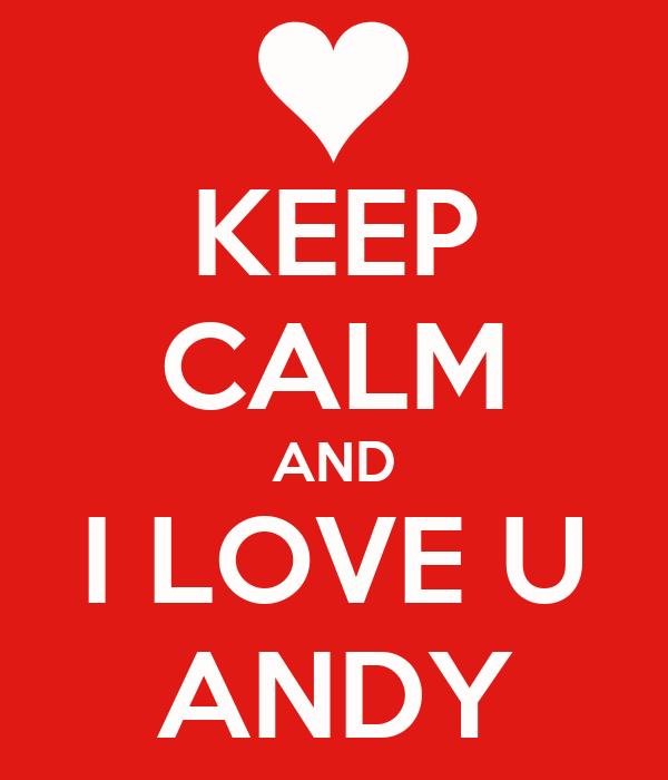 KEEP CALM AND I LOVE U ANDY