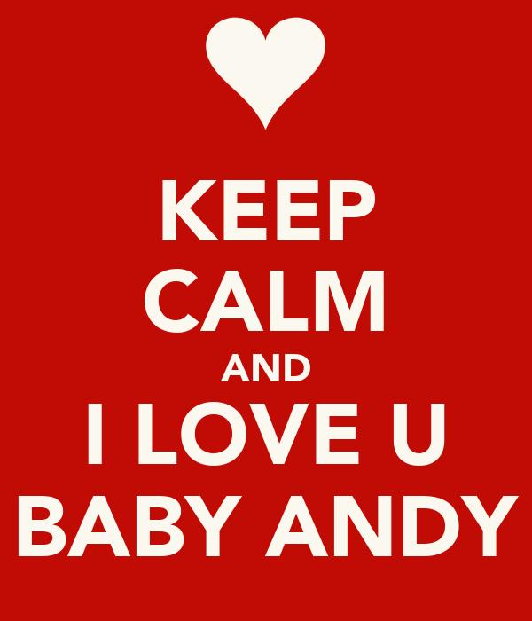 KEEP CALM AND I LOVE U BABY ANDY