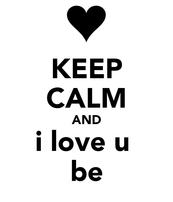 KEEP CALM AND i love u  be