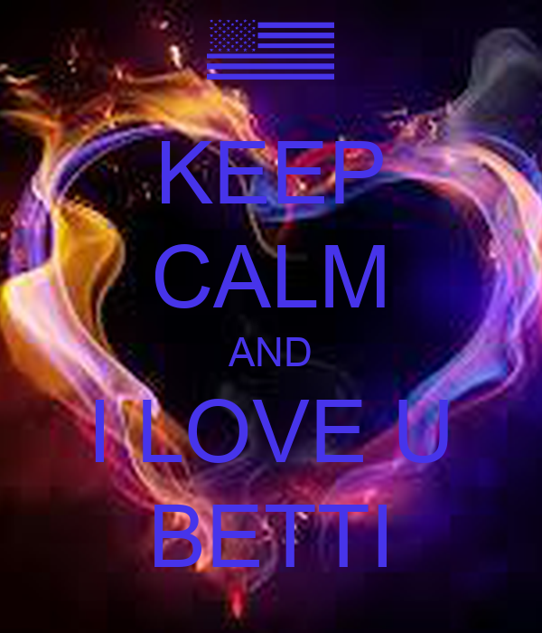 KEEP CALM AND I LOVE U BETTI