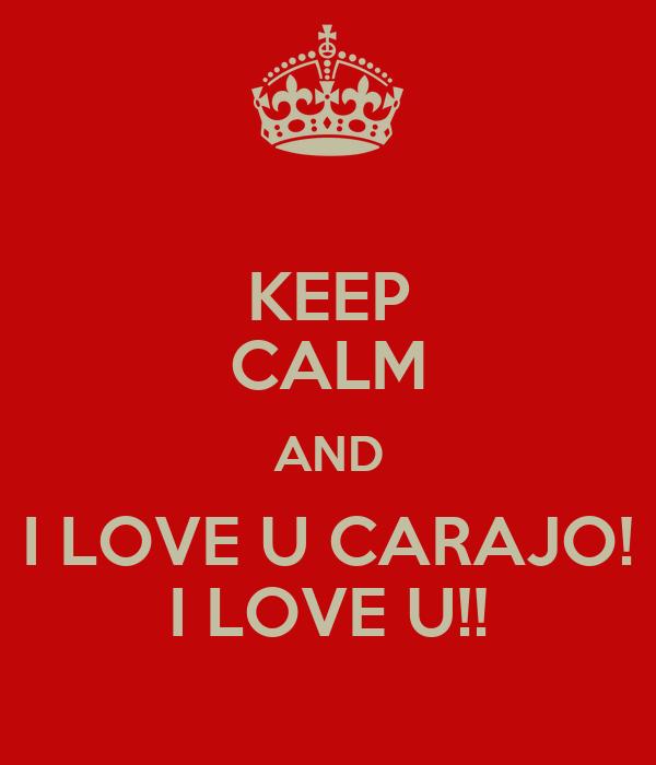 KEEP CALM AND I LOVE U CARAJO! I LOVE U!!
