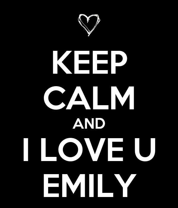 KEEP CALM AND I LOVE U EMILY