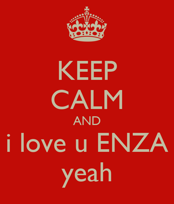 KEEP CALM AND i love u ENZA yeah