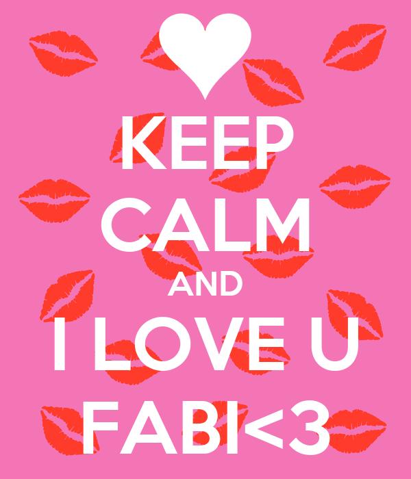 KEEP CALM AND I LOVE U FABI<3