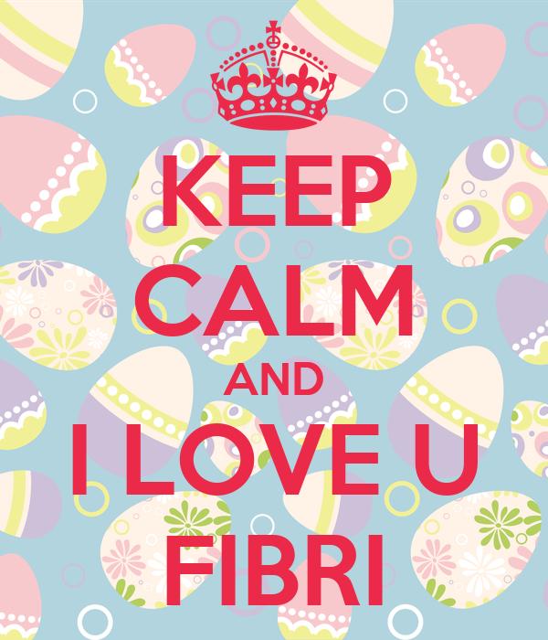 KEEP CALM AND I LOVE U FIBRI