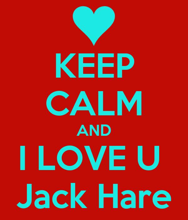 KEEP CALM AND I LOVE U  Jack Hare