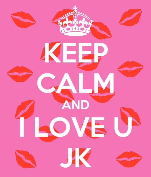 KEEP CALM AND I LOVE U JK