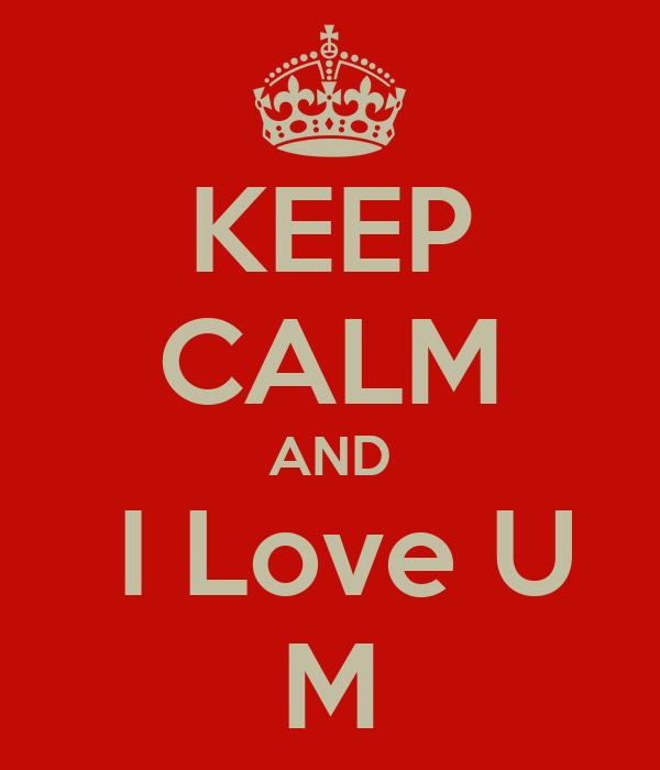 KEEP CALM AND  I Love U M