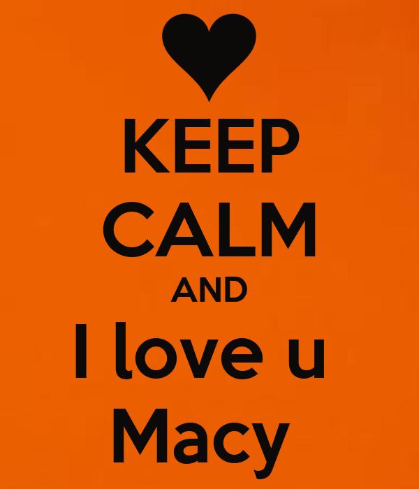 KEEP CALM AND I love u  Macy