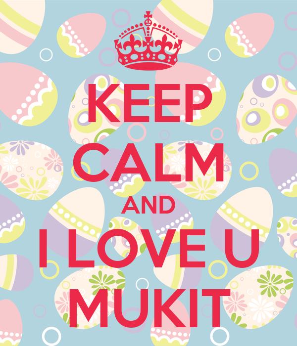 KEEP CALM AND I LOVE U MUKIT