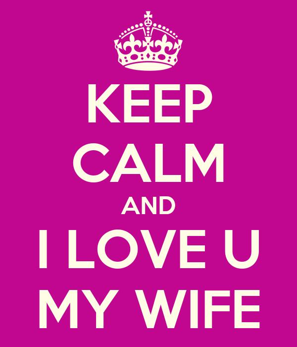 KEEP CALM AND I LOVE U MY WIFE
