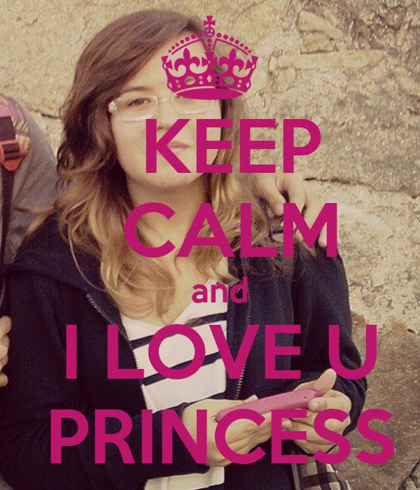 KEEP   CALM   and  I LOVE U  PRINCESS