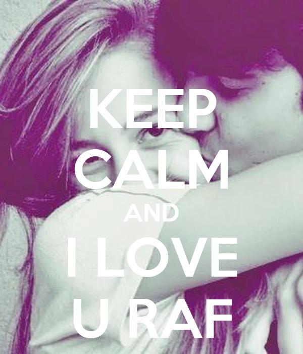 KEEP CALM AND I LOVE U RAF