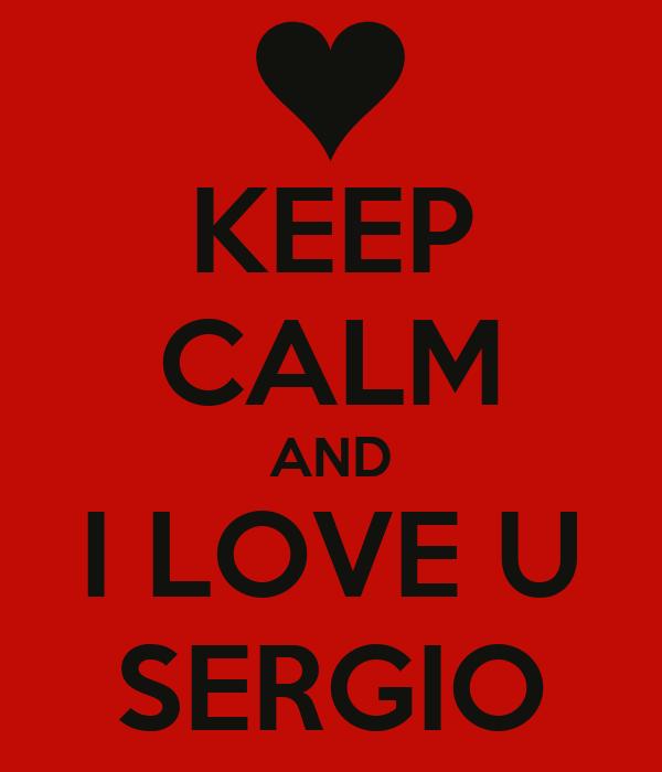 KEEP CALM AND I LOVE U SERGIO