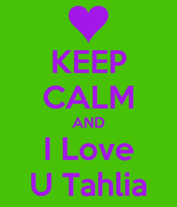 KEEP CALM AND I Love U Tahlia