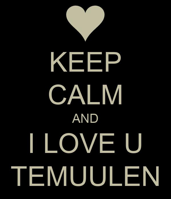 KEEP CALM AND I LOVE U TEMUULEN