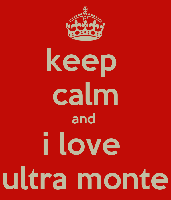 keep  calm and  i love  ultra monte