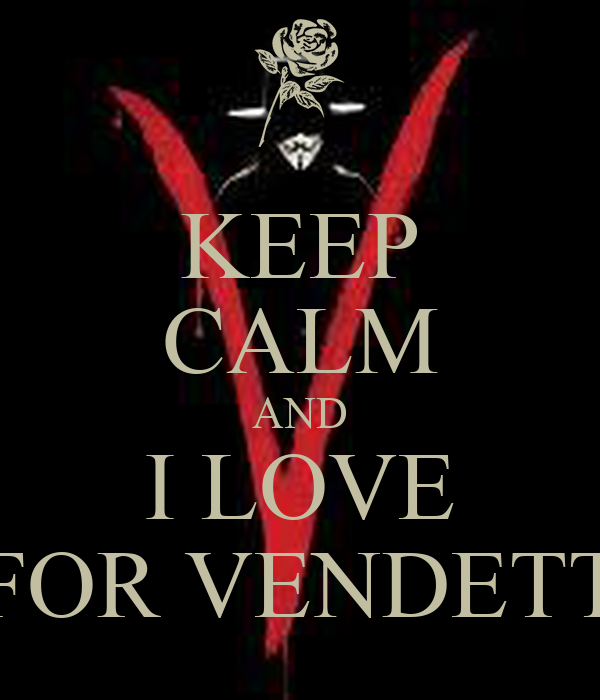 KEEP CALM AND I LOVE V FOR VENDETTA