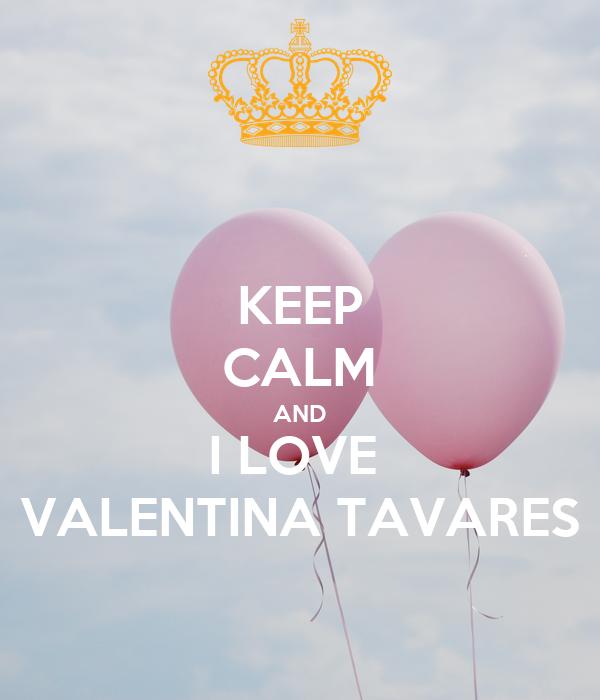 KEEP CALM AND I LOVE  VALENTINA TAVARES