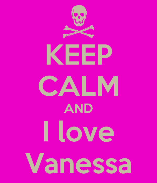 KEEP CALM AND I love Vanessa