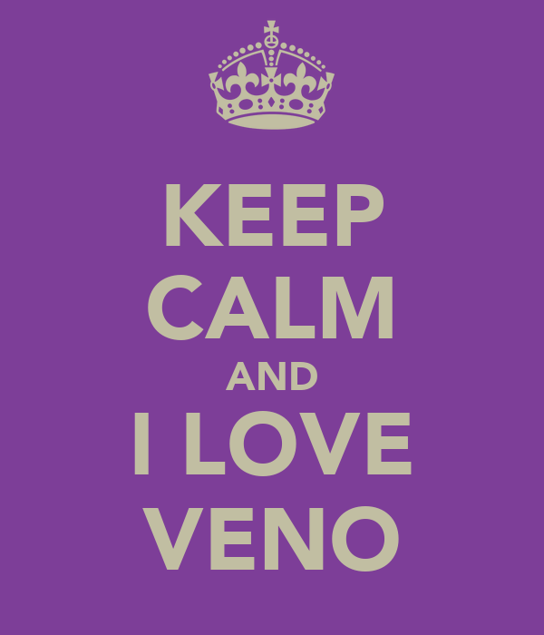 KEEP CALM AND I LOVE VENO