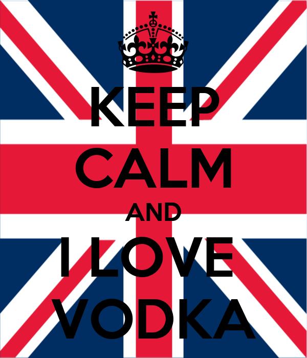 KEEP CALM AND I LOVE  VODKA