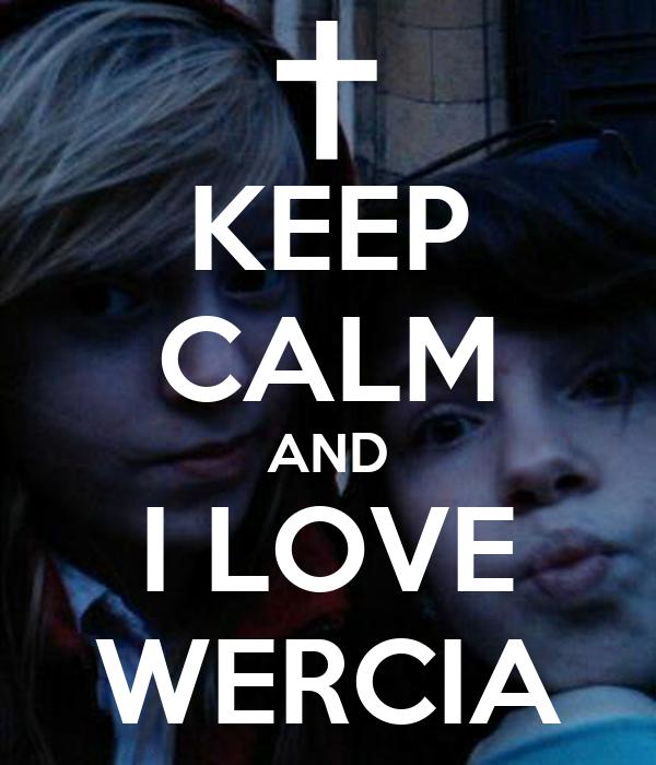 KEEP CALM AND I LOVE WERCIA