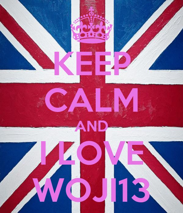 KEEP CALM AND I LOVE WOJI13