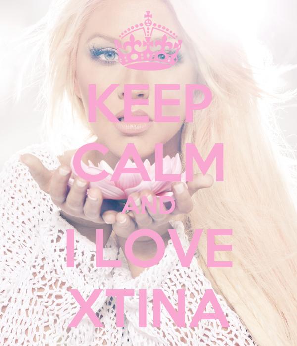 KEEP CALM AND I LOVE XTINA