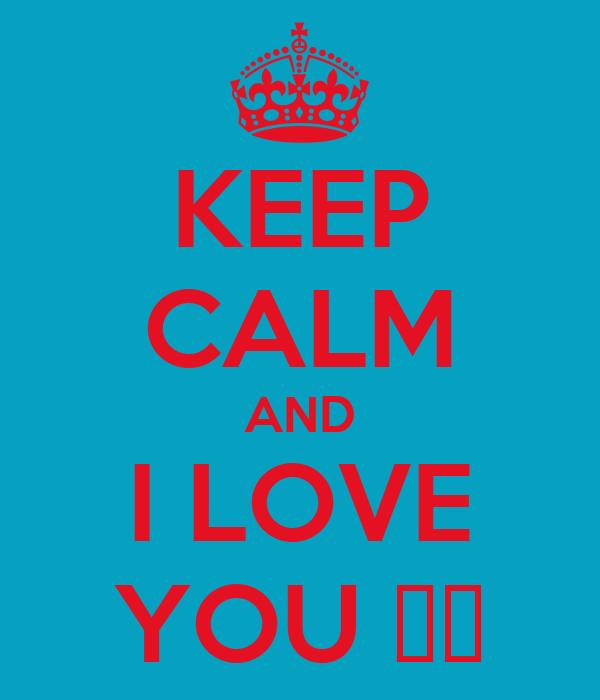 KEEP CALM AND I LOVE YOU ♥♥