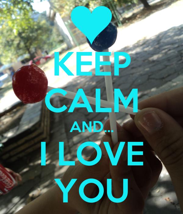 KEEP CALM AND... I LOVE YOU