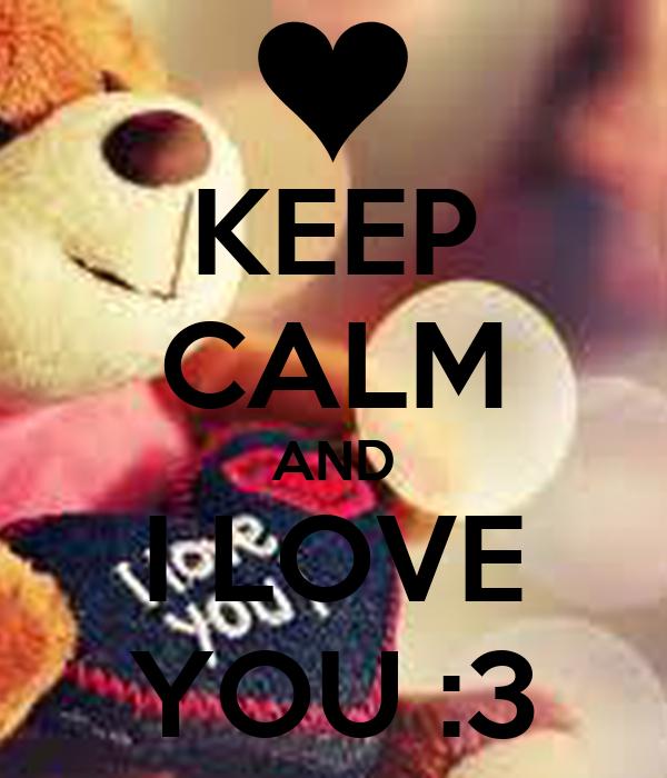 KEEP CALM AND I LOVE YOU :3