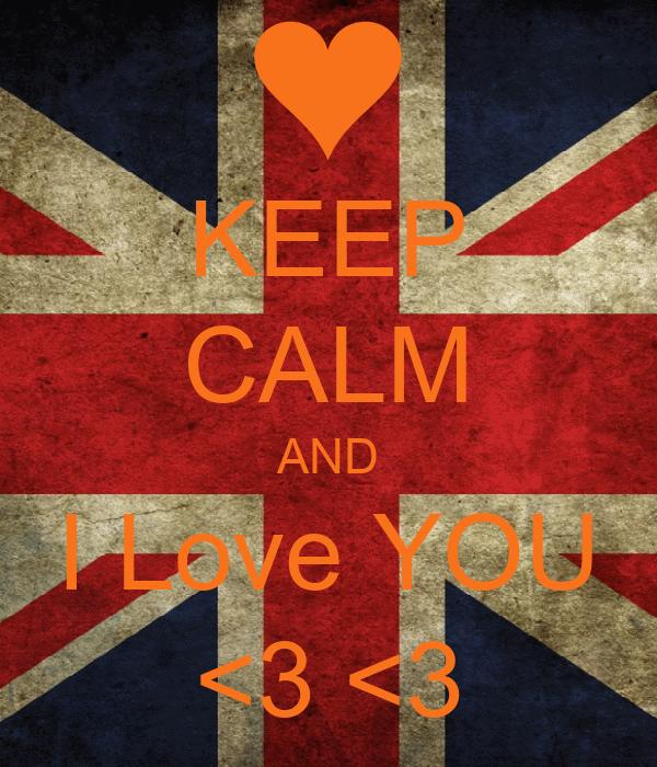 KEEP CALM AND I Love YOU <3 <3