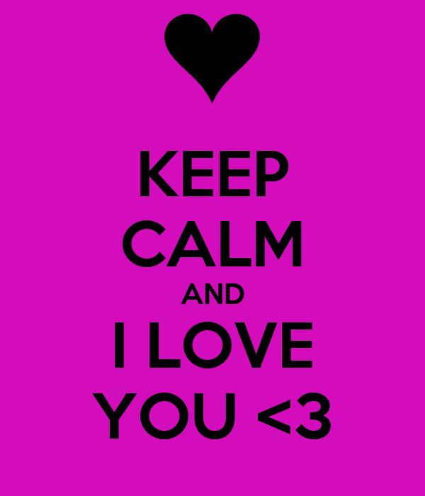 KEEP CALM AND I LOVE YOU <3