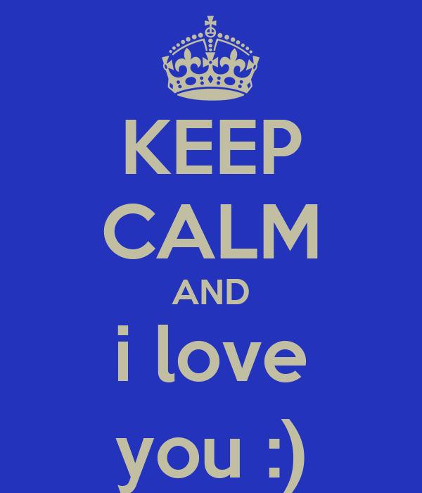 KEEP CALM AND i love you :)