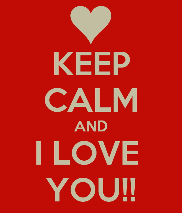 KEEP CALM AND I LOVE  YOU!!