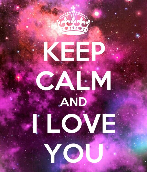 KEEP CALM AND I LOVE YOU
