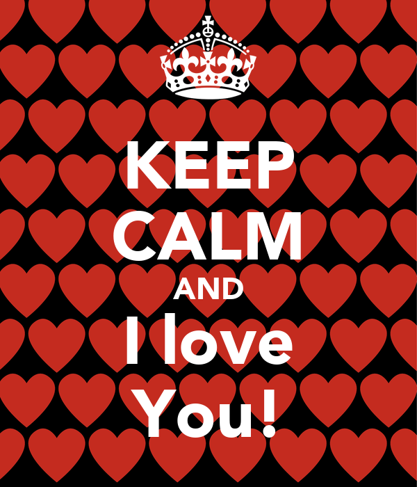 KEEP CALM AND I love You!