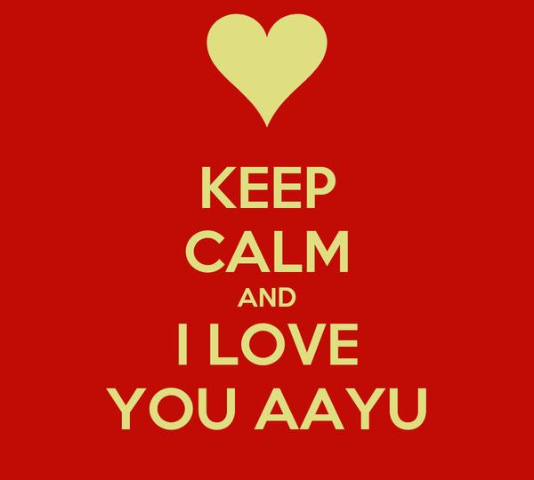 KEEP CALM AND I LOVE YOU AAYU
