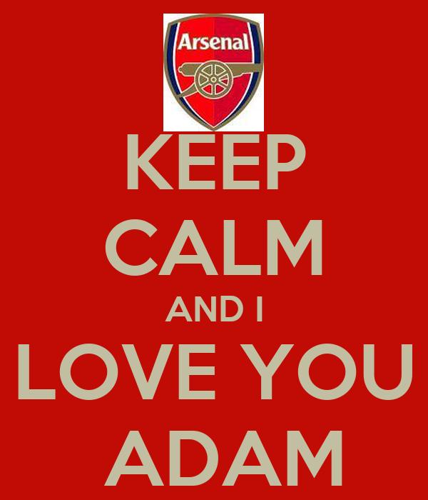 KEEP CALM AND I LOVE YOU  ADAM