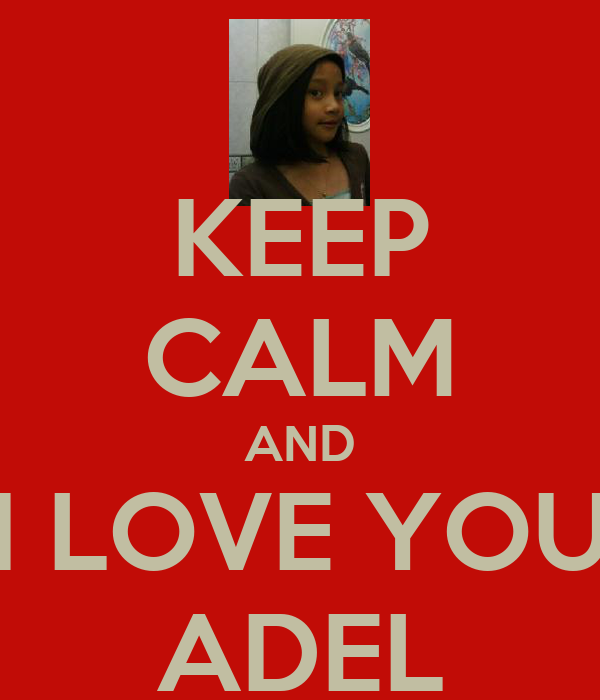 KEEP CALM AND I LOVE YOU ADEL