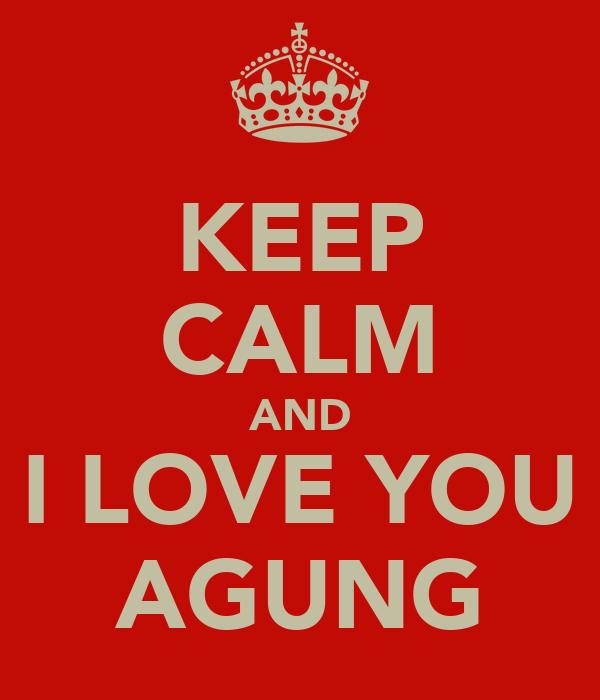 KEEP CALM AND I LOVE YOU AGUNG
