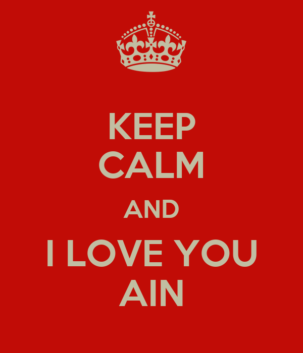 KEEP CALM AND I LOVE YOU AIN