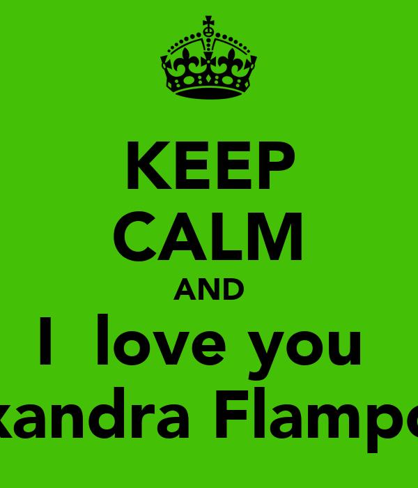 KEEP CALM AND I  love you  Alexandra Flampouri