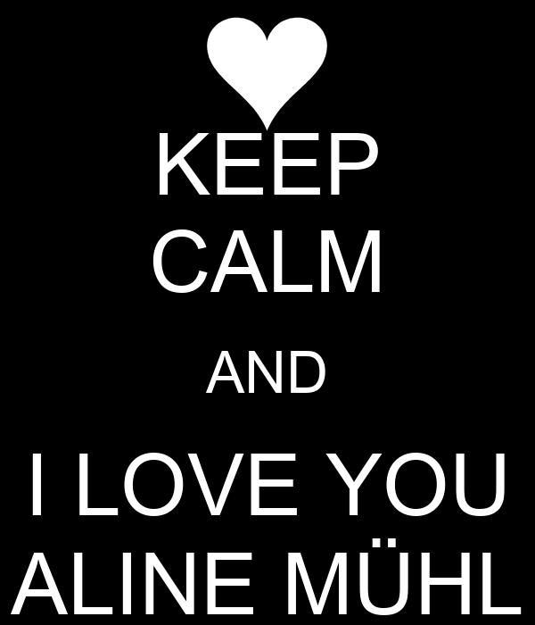 KEEP CALM AND I LOVE YOU ALINE MÜHL